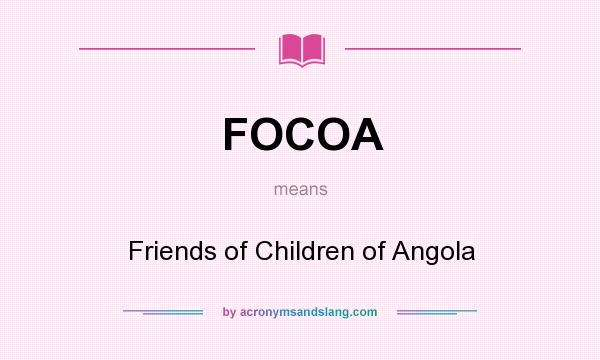 What does FOCOA mean? It stands for Friends of Children of Angola