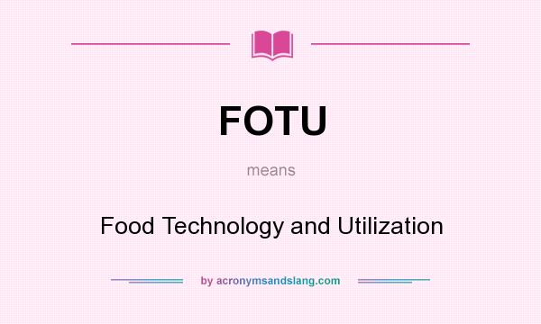 What does FOTU mean? It stands for Food Technology and Utilization