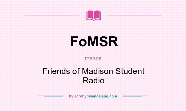 What does FoMSR mean? It stands for Friends of Madison Student Radio