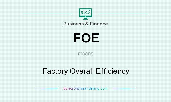 What does FOE mean? It stands for Factory Overall Efficiency