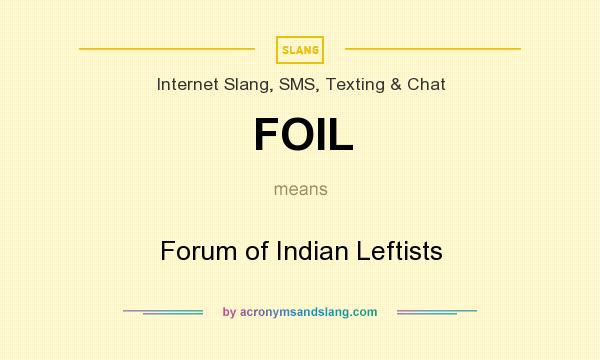 What does FOIL mean? It stands for Forum of Indian Leftists