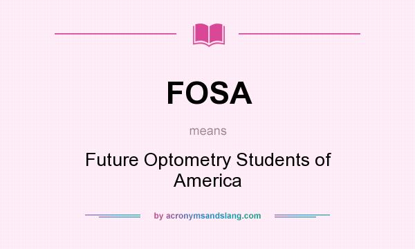 What does FOSA mean? It stands for Future Optometry Students of America