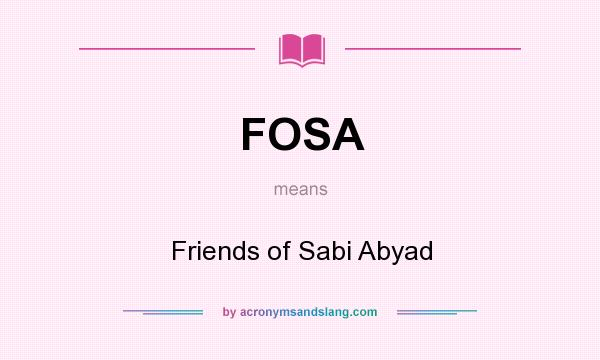 What does FOSA mean? It stands for Friends of Sabi Abyad