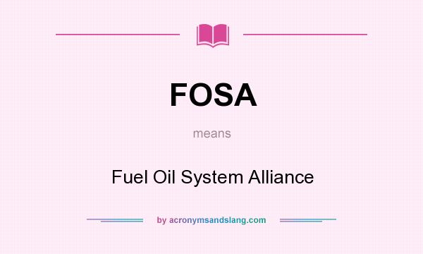 What does FOSA mean? It stands for Fuel Oil System Alliance