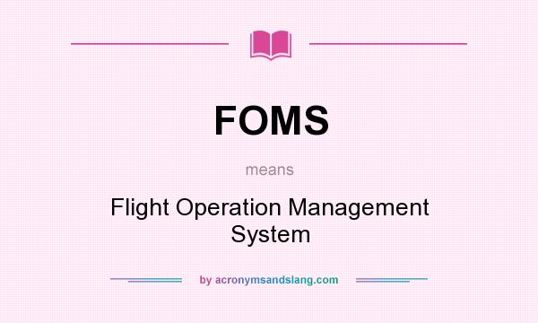 What does FOMS mean? It stands for Flight Operation Management System