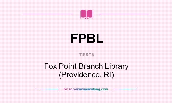 What does FPBL mean? It stands for Fox Point Branch Library (Providence, RI)