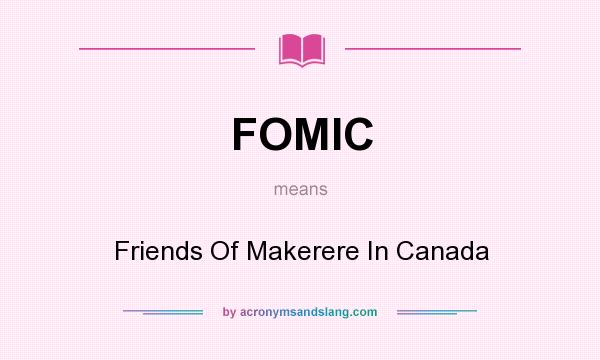 What does FOMIC mean? It stands for Friends Of Makerere In Canada