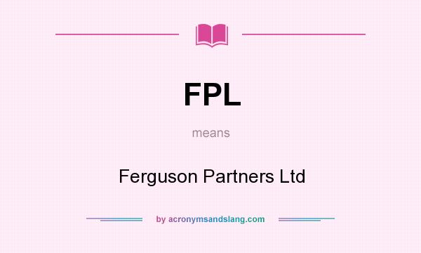 What does FPL mean? It stands for Ferguson Partners Ltd