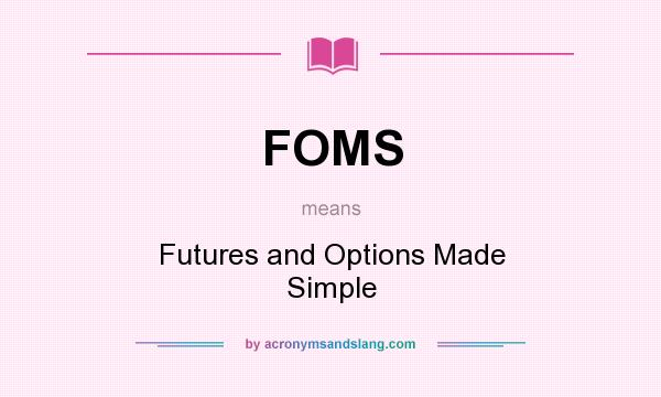 What does FOMS mean? It stands for Futures and Options Made Simple