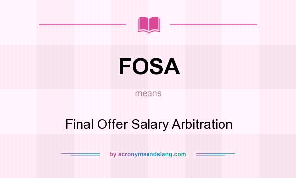 What does FOSA mean? It stands for Final Offer Salary Arbitration