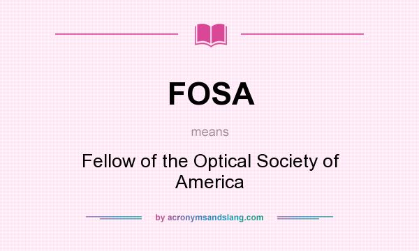 What does FOSA mean? It stands for Fellow of the Optical Society of America