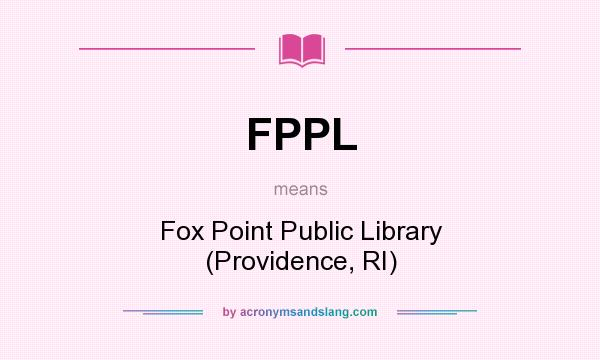 What does FPPL mean? It stands for Fox Point Public Library (Providence, RI)