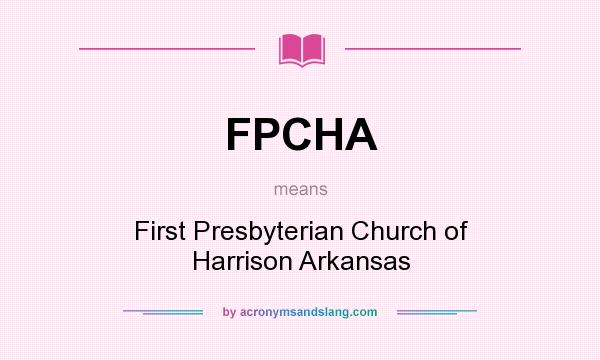 What does FPCHA mean? It stands for First Presbyterian Church of Harrison Arkansas