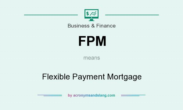 What does FPM mean? It stands for Flexible Payment Mortgage