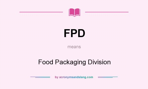 What does FPD mean? It stands for Food Packaging Division