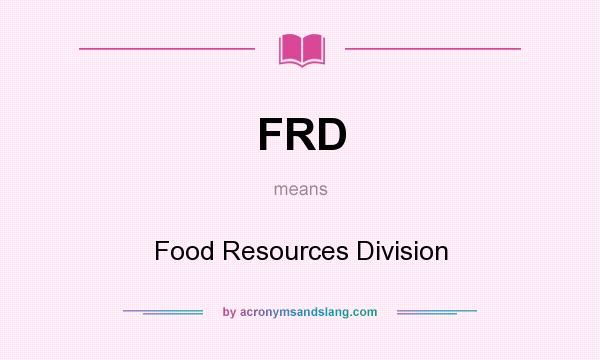 What does FRD mean? It stands for Food Resources Division