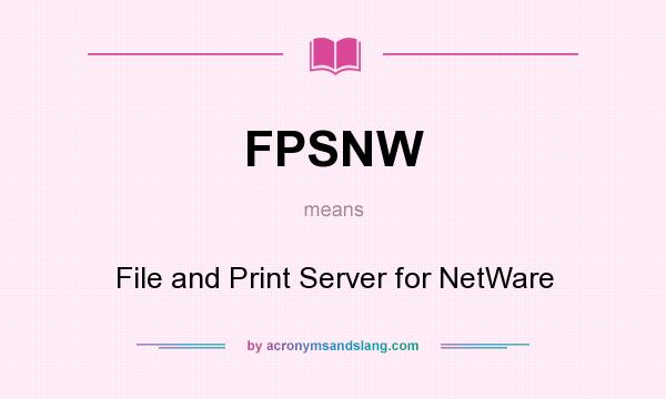 What does FPSNW mean? It stands for File and Print Server for NetWare