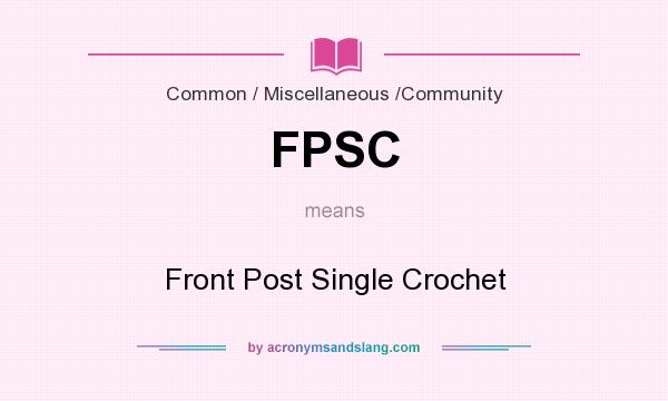 What does FPSC mean? It stands for Front Post Single Crochet