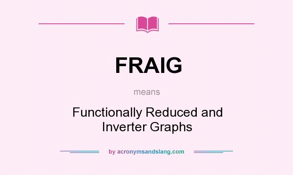 What does FRAIG mean? It stands for Functionally Reduced and Inverter Graphs