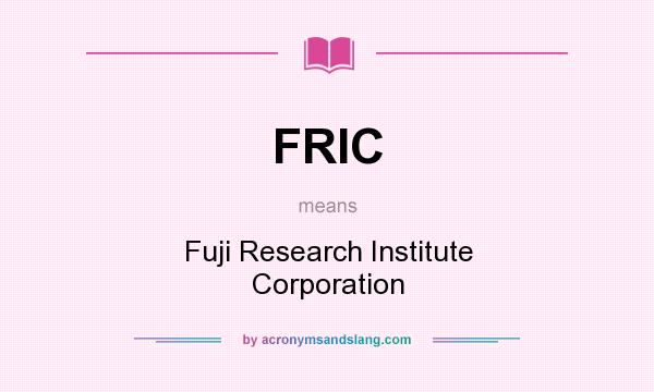 What does FRIC mean? It stands for Fuji Research Institute Corporation