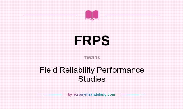What does FRPS mean? It stands for Field Reliability Performance Studies