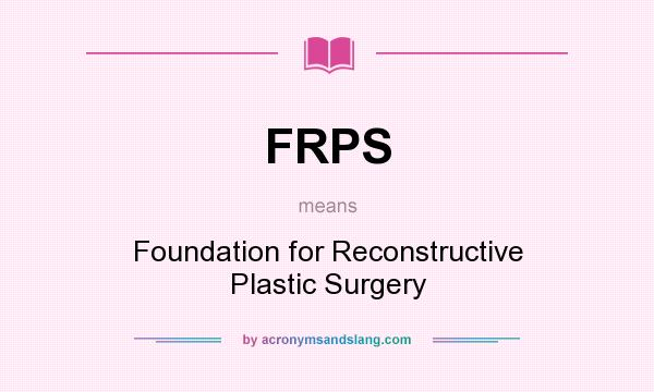 What does FRPS mean? It stands for Foundation for Reconstructive Plastic Surgery