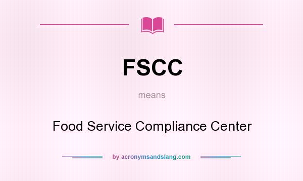 What does FSCC mean? It stands for Food Service Compliance Center