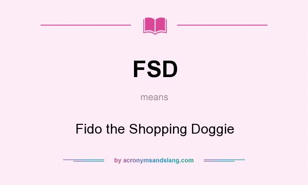 What does FSD mean? It stands for Fido the Shopping Doggie