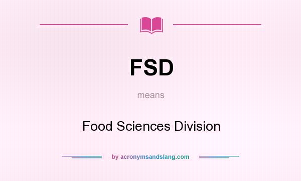 What does FSD mean? It stands for Food Sciences Division