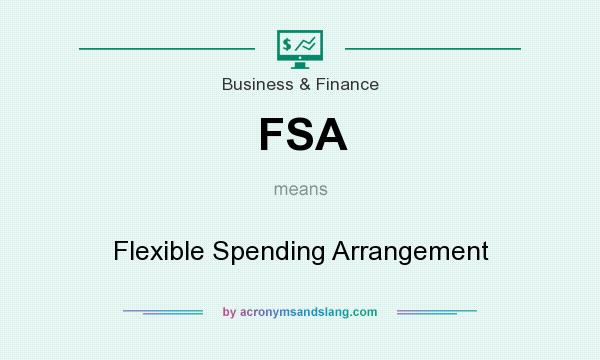What does FSA mean? It stands for Flexible Spending Arrangement