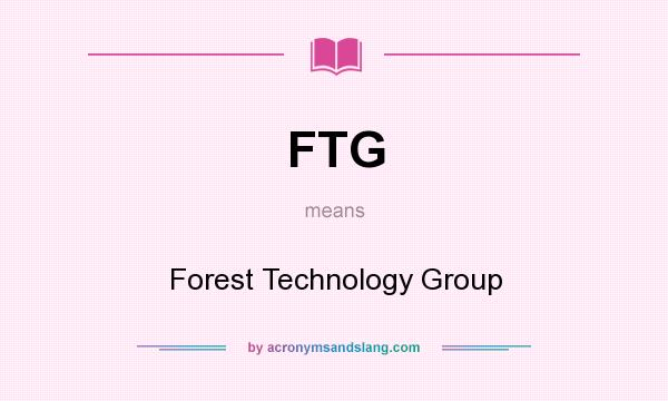 What does FTG mean? It stands for Forest Technology Group