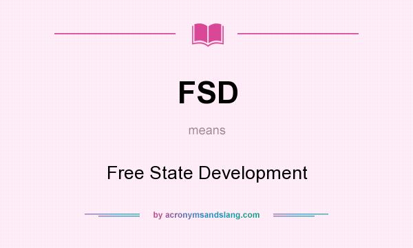 What does FSD mean? It stands for Free State Development