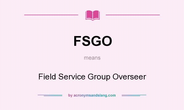 FSGO - Field Service Group Overseer in Undefined by
