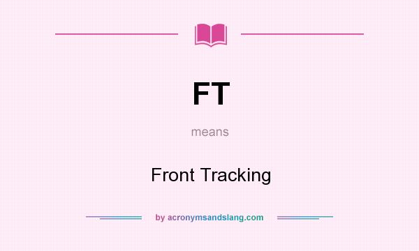 What does FT mean? It stands for Front Tracking