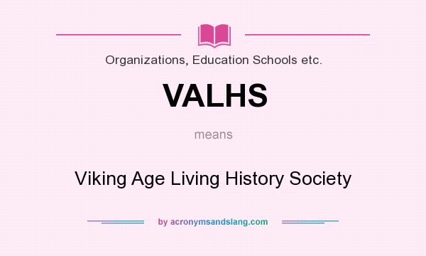 What does VALHS mean? It stands for Viking Age Living History Society