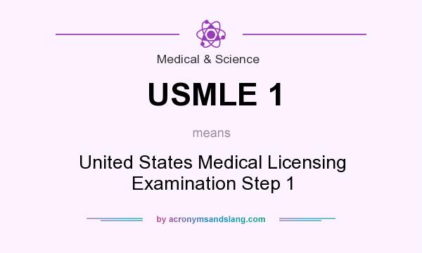 What does USMLE 1 mean? It stands for United States Medical Licensing Examination Step 1