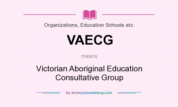 What does VAECG mean? It stands for Victorian Aboriginal Education Consultative Group