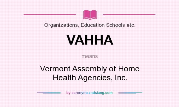 What does VAHHA mean? It stands for Vermont Assembly of Home Health Agencies, Inc.
