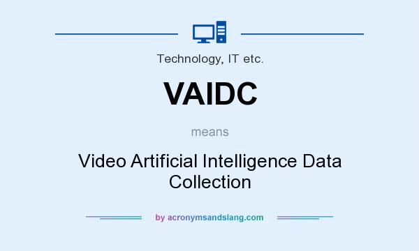 What does VAIDC mean? It stands for Video Artificial Intelligence Data Collection