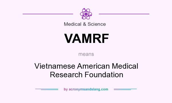 What does VAMRF mean? It stands for Vietnamese American Medical Research Foundation