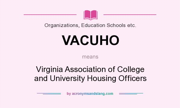 What does VACUHO mean? It stands for Virginia Association of College and University Housing Officers