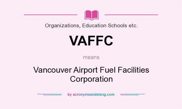 What does VAFFC mean? It stands for Vancouver Airport Fuel Facilities Corporation