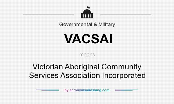 What does VACSAI mean? It stands for Victorian Aboriginal Community Services Association Incorporated