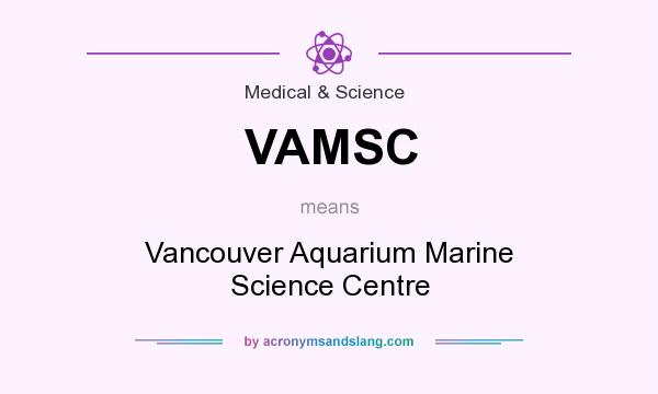 What does VAMSC mean? It stands for Vancouver Aquarium Marine Science Centre