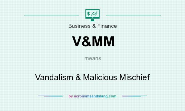 What does V&MM mean? It stands for Vandalism & Malicious Mischief
