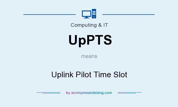 What does UpPTS mean? It stands for Uplink Pilot Time Slot