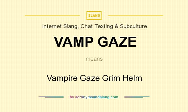 What does VAMP GAZE mean? It stands for Vampire Gaze Grim Helm