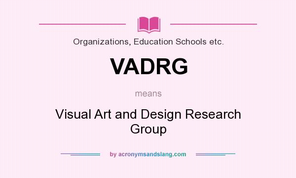 What does VADRG mean? It stands for Visual Art and Design Research Group