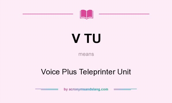 What does V TU mean? It stands for Voice Plus Teleprinter Unit