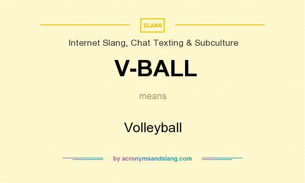 What does V-BALL mean? It stands for Volleyball